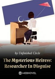 The-Mysterious-Heiress-Researcher-In-Disguise